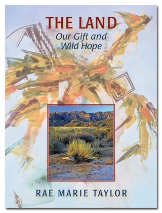 The Land: Our Gift and Wild Hope by Rae Marie Taylor